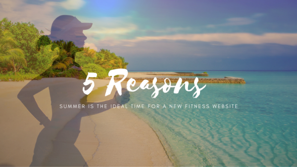 5 Reasons Summer Is The Ideal Time For A New Fitness Website